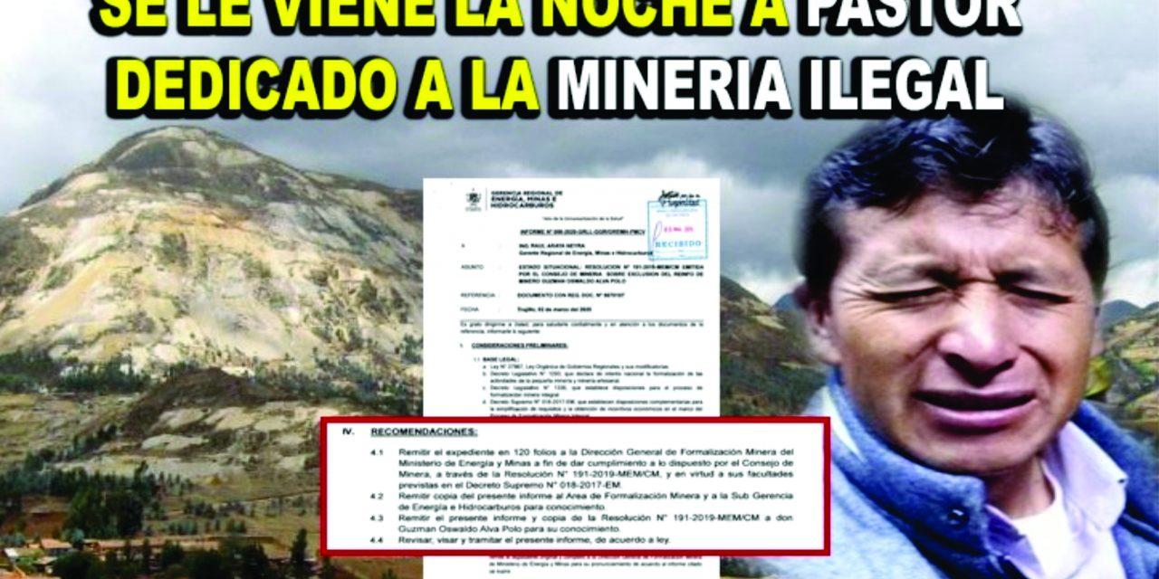 HUAMACHUCO: MINA ILEGAL DE PASTOR EVANGÉLICO LLEGARÍA A SU FIN | Gerencia Regional de Energía y Minas pide exclusión de proceso de formalización